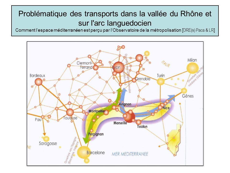 Problématique des transports dans la vallée du Rhône et sur l arc languedocien Comment l'espace méditerranéen est perçu par l'Observatoire de la métropolisation [DRE(s) Paca & LR]